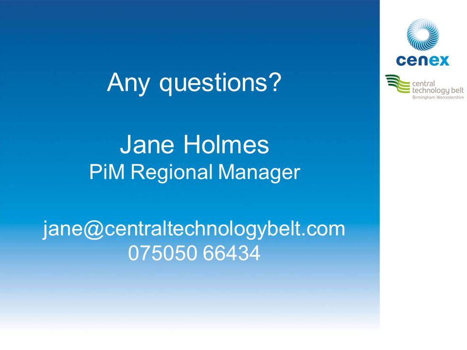 Any questions Jane Holmes PiM Regional Manager jane@centraltechnologybelt.com 075050 66434