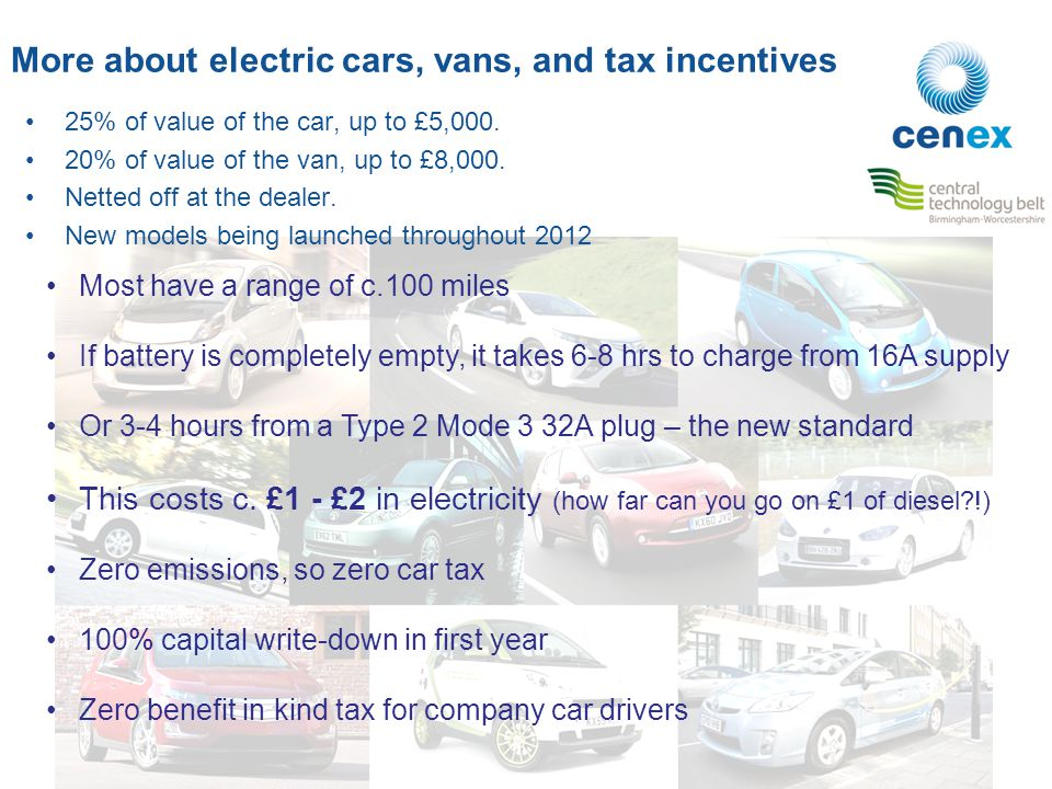 More about electric cars, vans, and tax incentives 25% of value of the car, up to £5,000.
