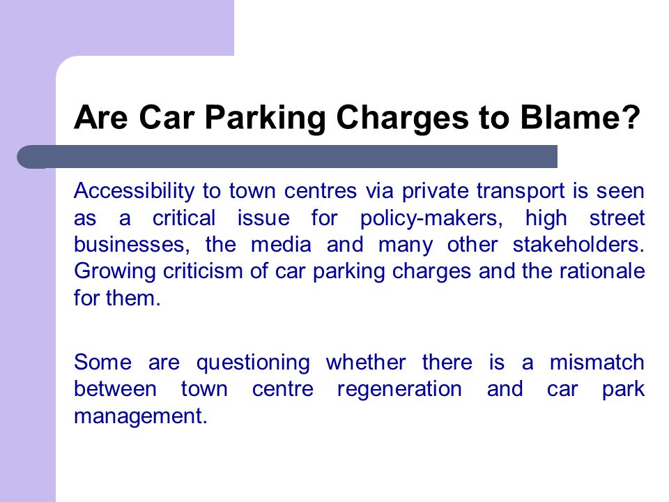Are Car Parking Charges to Blame? Accessibility to town centres via private transport is seen as a critical issue for policy-makers, high street busin