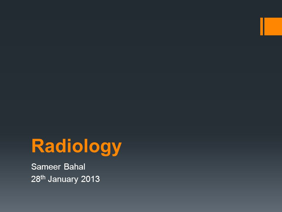 Radiology Sameer Bahal 28 th January 2013