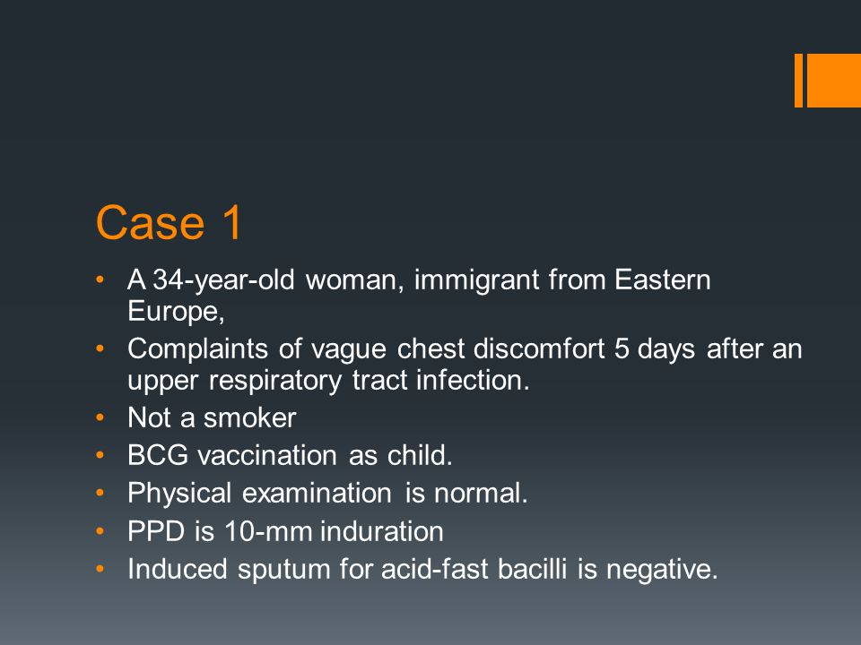 Case 1 A 34-year-old woman, immigrant from Eastern Europe, Complaints of vague chest discomfort 5 days after an upper respiratory tract infection.