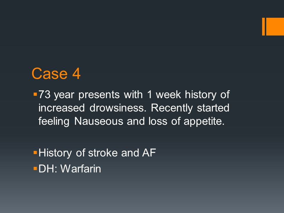 Case 4  73 year presents with 1 week history of increased drowsiness.