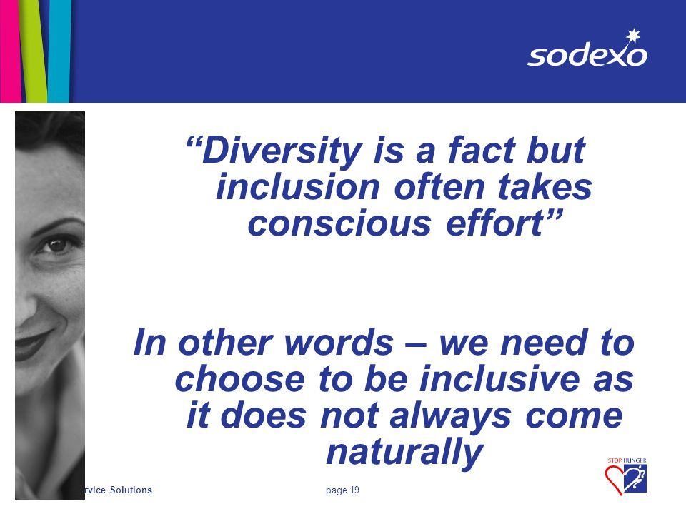 On-site Service Solutionspage 19 Diversity is a fact but inclusion often takes conscious effort In other words – we need to choose to be inclusive as it does not always come naturally