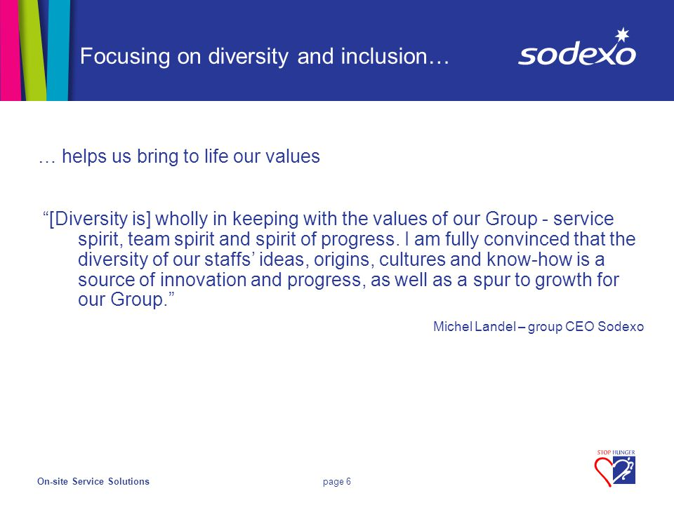 On-site Service Solutionspage 6 Focusing on diversity and inclusion… … helps us bring to life our values [Diversity is] wholly in keeping with the values of our Group - service spirit, team spirit and spirit of progress.