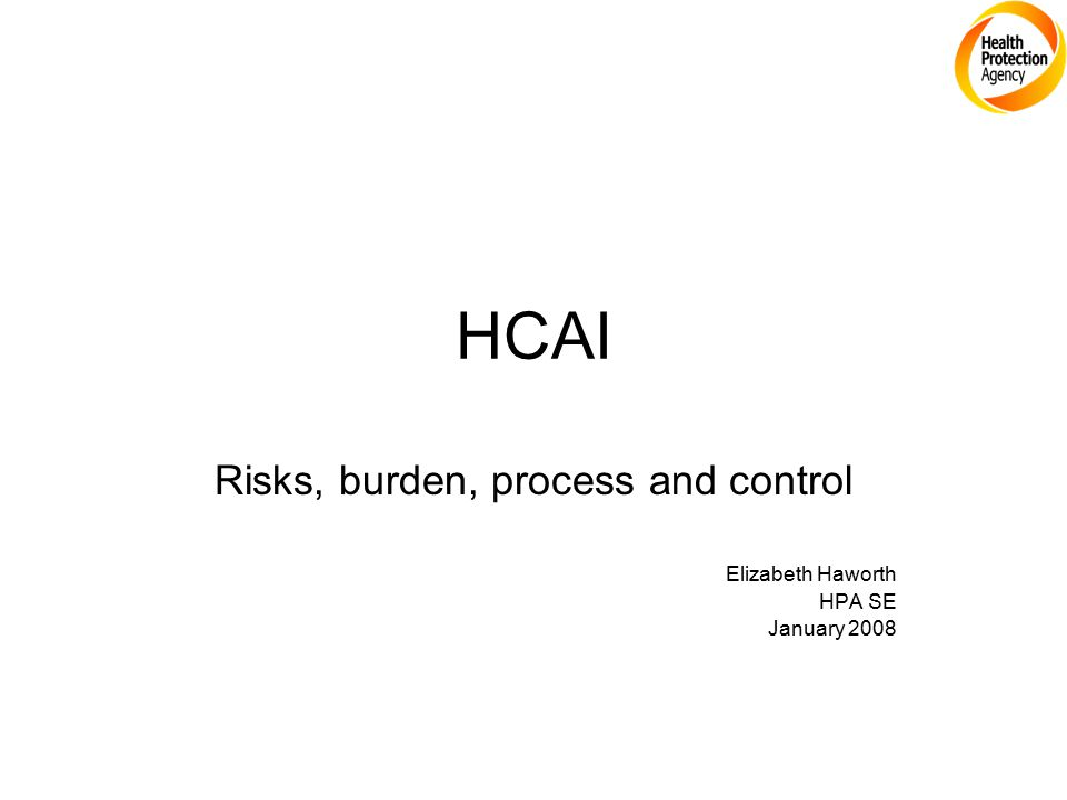 HCAI Risks, burden, process and control Elizabeth Haworth HPA SE January 2008
