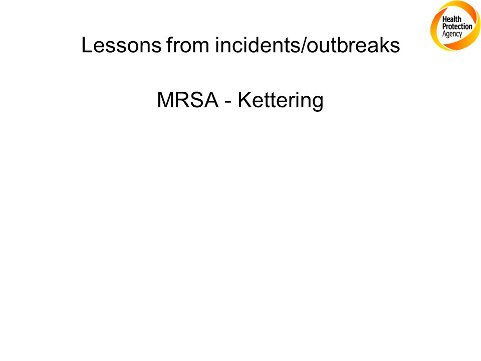 Lessons from incidents/outbreaks MRSA - Kettering