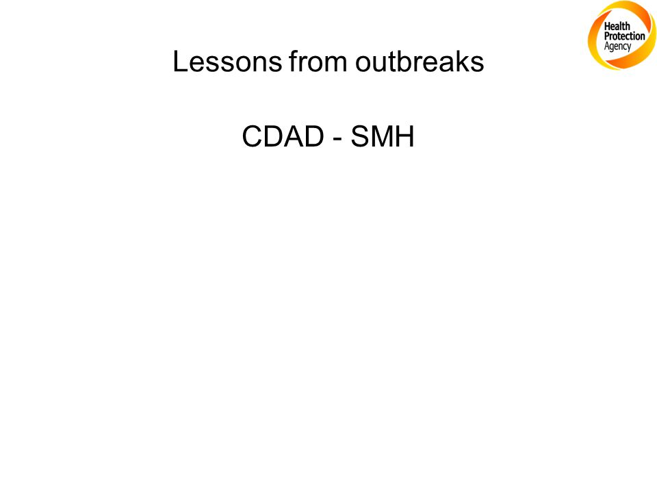 Lessons from outbreaks CDAD - SMH