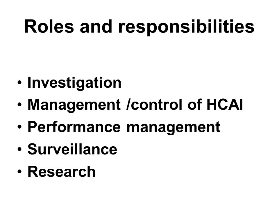 Roles and responsibilities Investigation Management /control of HCAI Performance management Surveillance Research