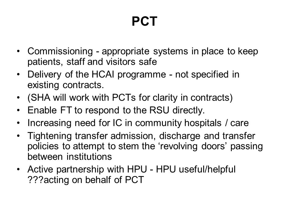 PCT Commissioning - appropriate systems in place to keep patients, staff and visitors safe Delivery of the HCAI programme - not specified in existing contracts.