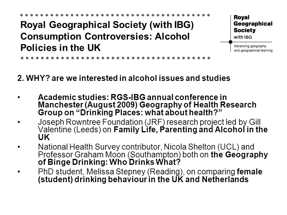 Royal Geographical Society (with IBG) Consumption Controversies: Alcohol Policies in the UK 2.