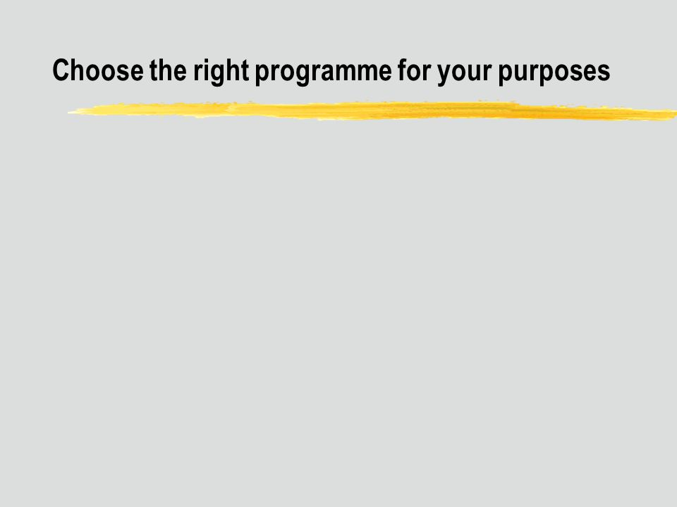Choose the right programme for your purposes