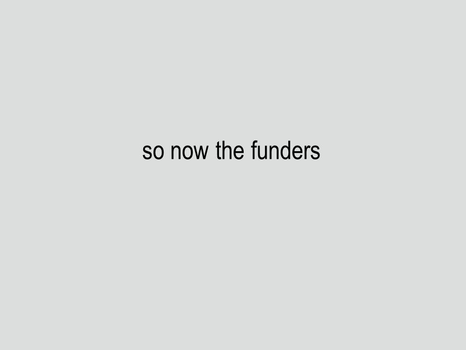 so now the funders