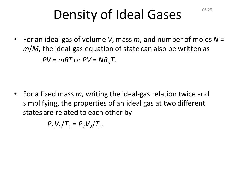 Fundamentals of Fluid Mechanics 10 Density of Ideal Gases For an ideal gas of volume V, mass m, and number of moles N = m/M, the ideal-gas equation of