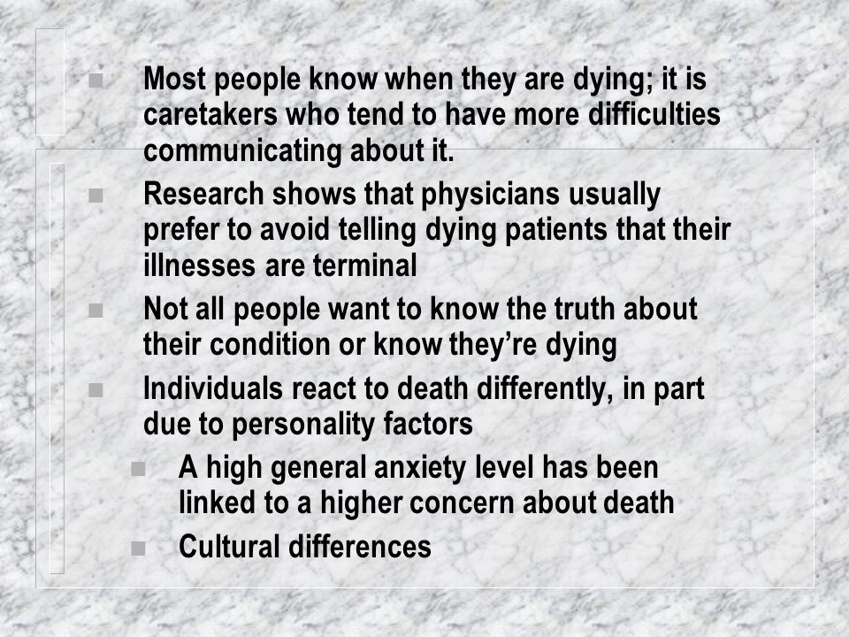 n Most people know when they are dying; it is caretakers who tend to have more difficulties communicating about it. n Research shows that physicians u