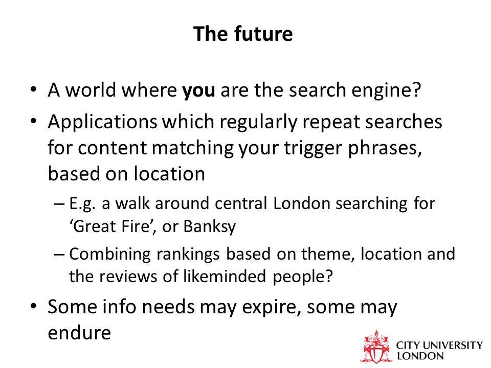 The future A world where you are the search engine.