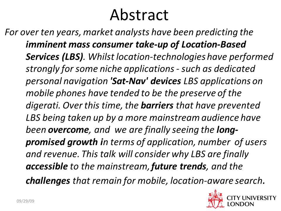 09/29/09 Abstract For over ten years, market analysts have been predicting the imminent mass consumer take-up of Location-Based Services (LBS).