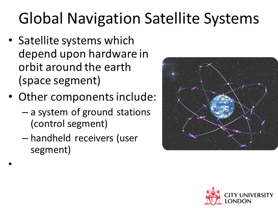 Global Navigation Satellite Systems GPS: The Global Positioning System Synonymous with GNSS and positioning systems, the most widely used system – chipsets from $1; widely integrated into PNDs and phones – free at the point of use GLONASS: from Russian Govt / Space Forces – Limited investment in 90s, and fewer receiver chipsets.
