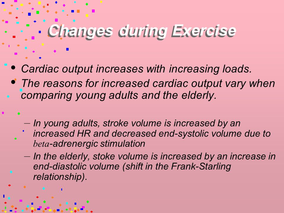 Changes During Exercise  The response of heart rate to exercise is decreased in an elderly heart when compared to a younger heart.