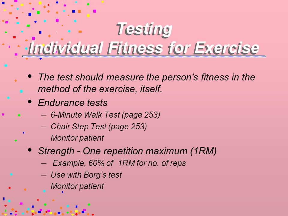 Testing Individual Exercise Capacity  Never exceed the person's approximated, maximum target heart rate.