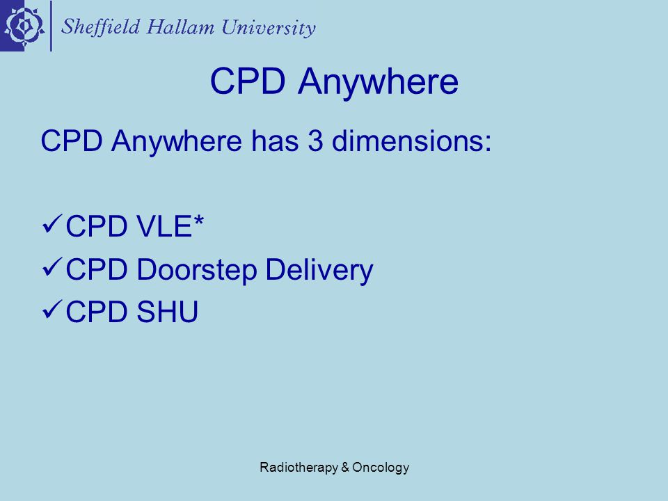 Radiotherapy & Oncology CPD VLE This represents the electronic/online dimension of CPD Anywhere.