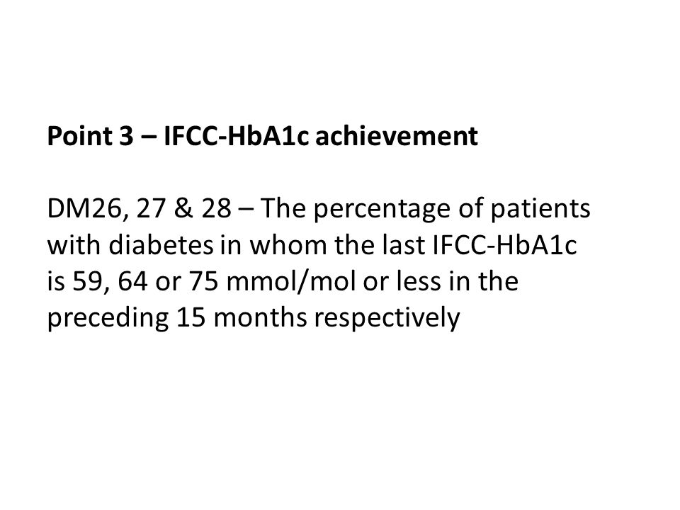 Point 3 – IFCC-HbA1c achievement DM26, 27 & 28 – The percentage of patients with diabetes in whom the last IFCC-HbA1c is 59, 64 or 75 mmol/mol or less in the preceding 15 months respectively