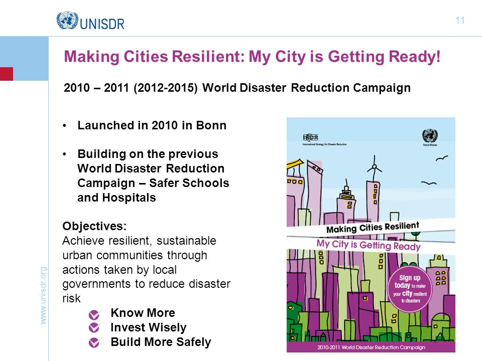 www.unisdr.org 11 Making Cities Resilient: My City is Getting Ready! 2010 – 2011 (2012-2015) World Disaster Reduction Campaign Launched in 2010 in Bon
