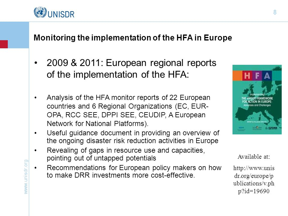 www.unisdr.org 8 2009 & 2011: European regional reports of the implementation of the HFA: Analysis of the HFA monitor reports of 22 European countries and 6 Regional Organizations (EC, EUR- OPA, RCC SEE, DPPI SEE, CEUDIP, A European Network for National Platforms).