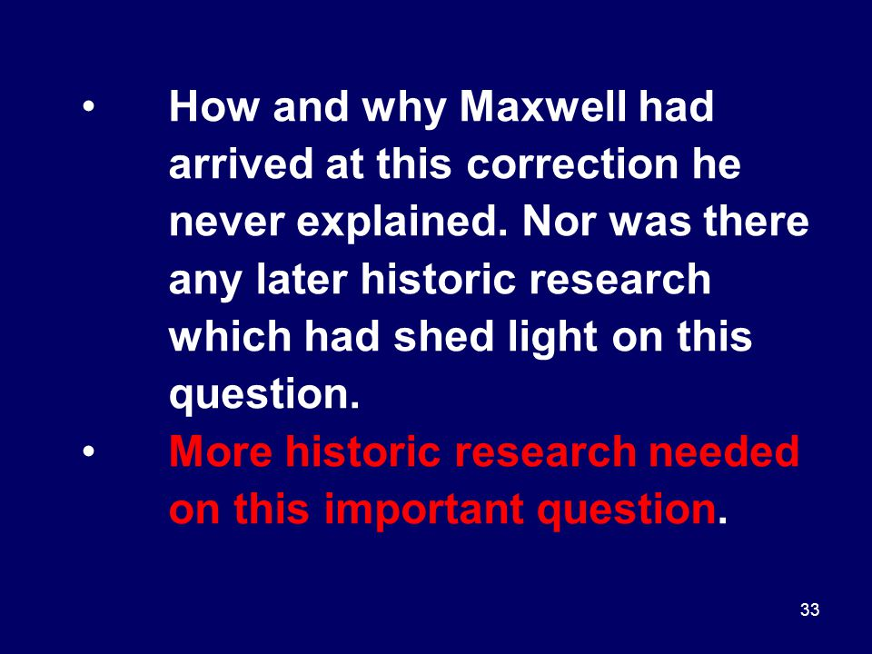 33 How and why Maxwell had arrived at this correction he never explained.