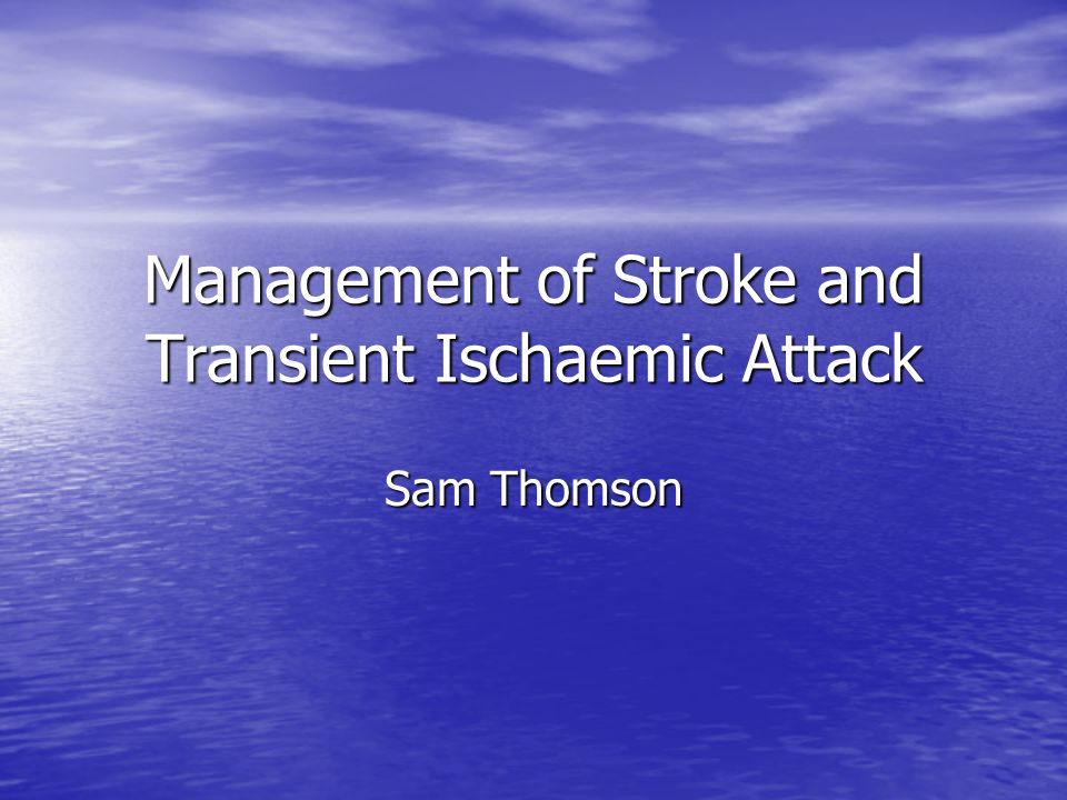 Management of Stroke and Transient Ischaemic Attack Sam Thomson