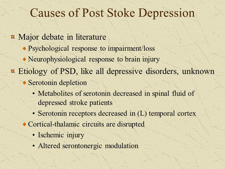 Causes of Post Stoke Depression Major debate in literature Psychological response to impairment/loss Neurophysiological response to brain injury Etiol