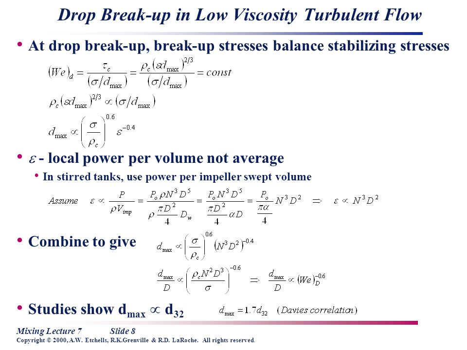 Mixing Lecture 7Slide 8 Copyright © 2000, A.W. Etchells, R.K.Grenville & R.D. LaRoche. All rights reserved. Drop Break-up in Low Viscosity Turbulent F