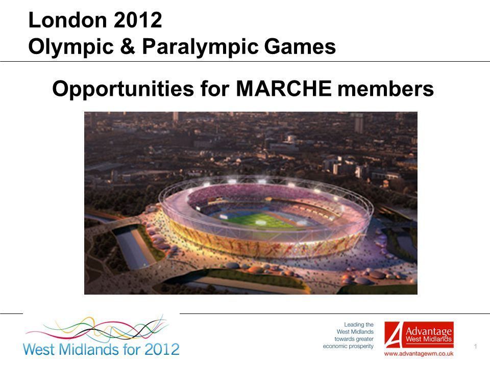 1 London 2012 Olympic & Paralympic Games Opportunities for MARCHE members