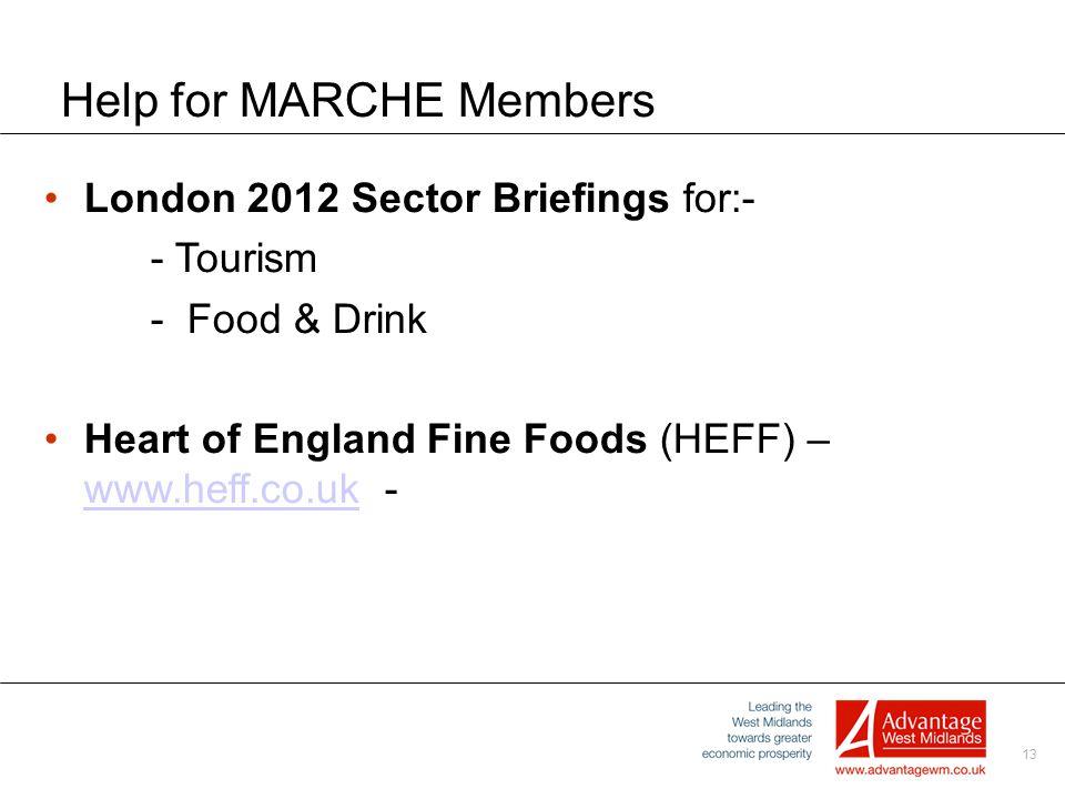 13 Help for MARCHE Members London 2012 Sector Briefings for:- - Tourism - Food & Drink Heart of England Fine Foods (HEFF) – www.heff.co.uk - www.heff.