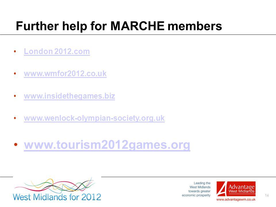 14 Further help for MARCHE members London 2012.com www.wmfor2012.co.uk www.insidethegames.biz www.wenlock-olympian-society.org.uk www.tourism2012games