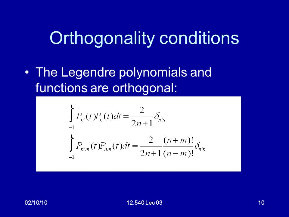 02/10/1012.540 Lec 0310 Orthogonality conditions The Legendre polynomials and functions are orthogonal: