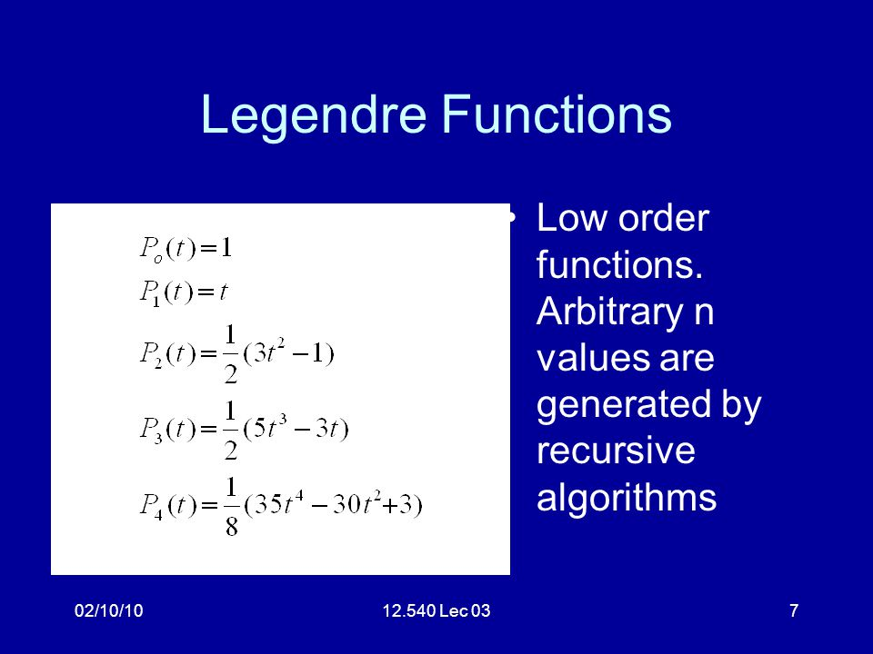 02/10/1012.540 Lec 037 Legendre Functions Low order functions. Arbitrary n values are generated by recursive algorithms