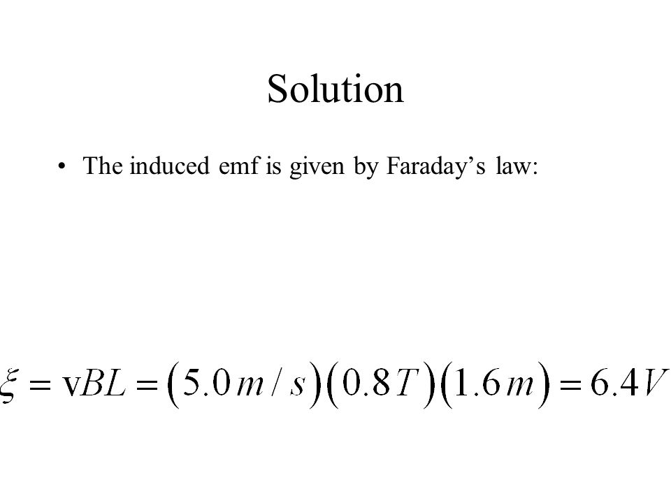 Solution The induced emf is given by Faraday's law: