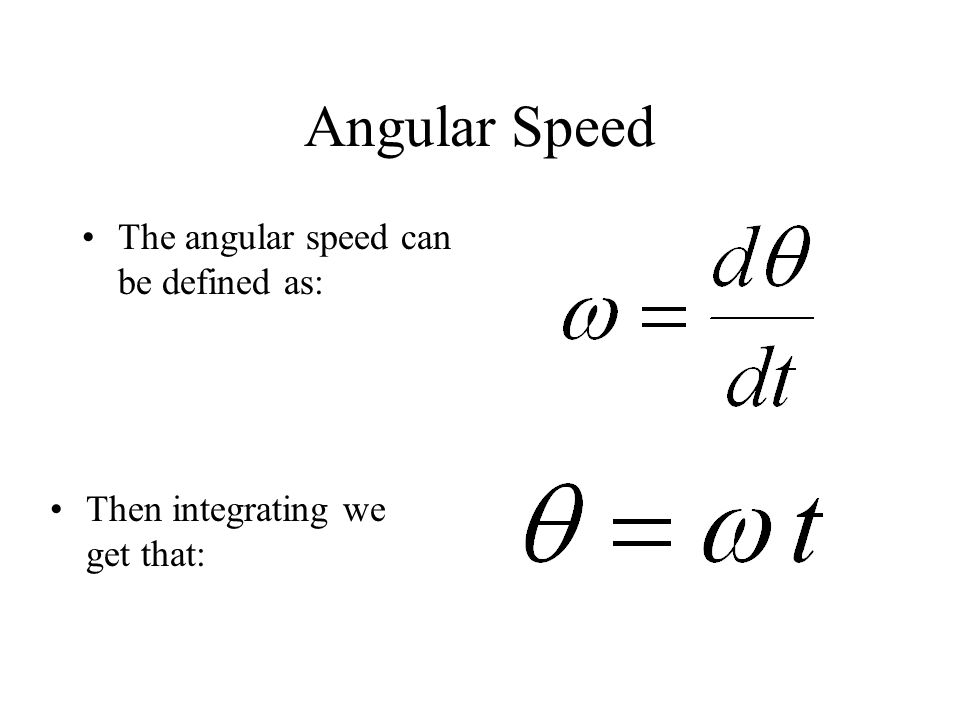 Angular Speed The angular speed can be defined as: Then integrating we get that: