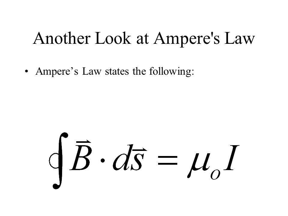 Another Look at Ampere's Law Ampere's Law states the following: