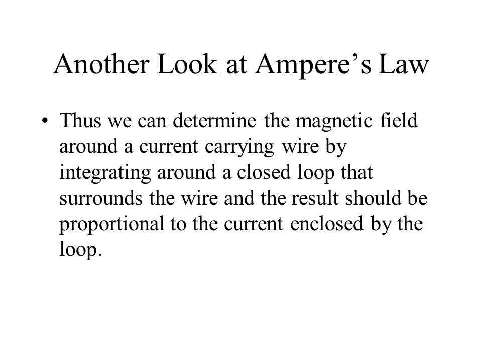 Another Look at Ampere's Law Thus we can determine the magnetic field around a current carrying wire by integrating around a closed loop that surround
