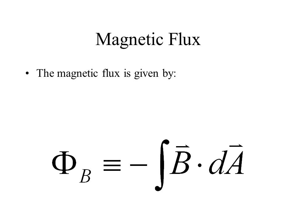 Magnetic Flux The magnetic flux is given by: