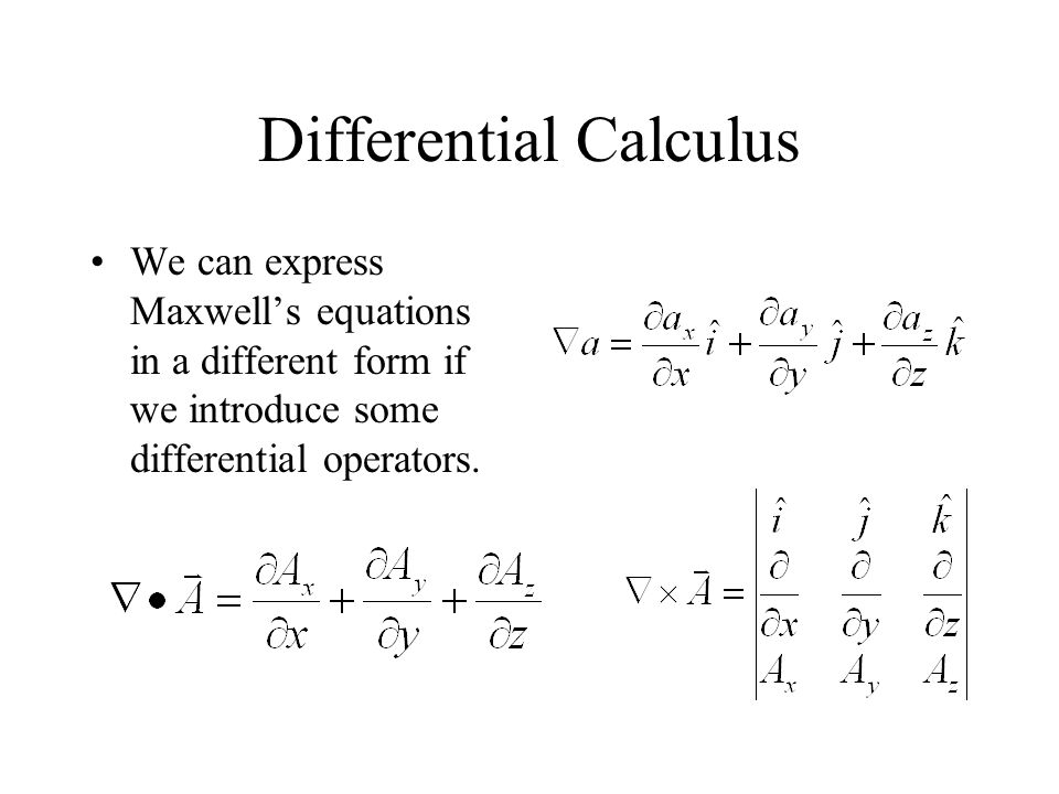 Differential Calculus We can express Maxwell's equations in a different form if we introduce some differential operators.