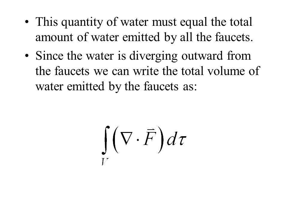 This quantity of water must equal the total amount of water emitted by all the faucets. Since the water is diverging outward from the faucets we can w