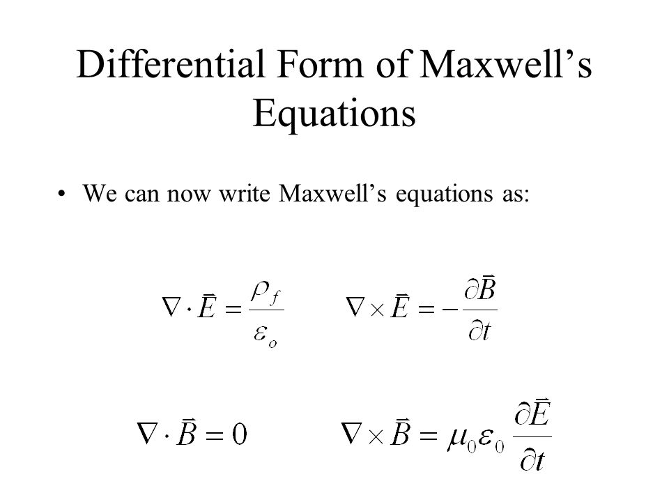 Differential Form of Maxwell's Equations We can now write Maxwell's equations as: