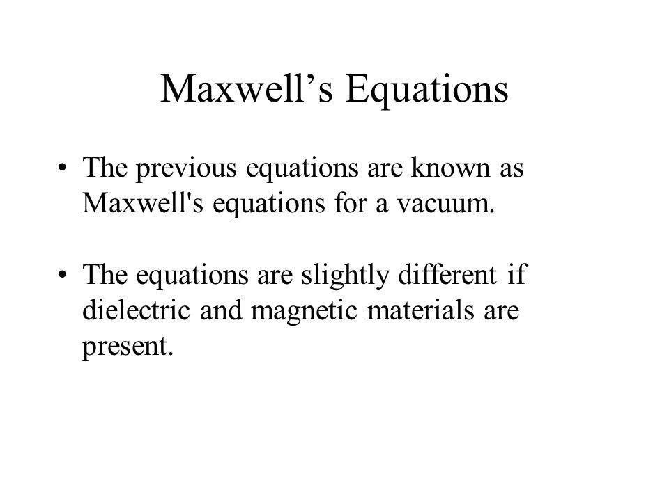 Maxwell's Equations The previous equations are known as Maxwell s equations for a vacuum.