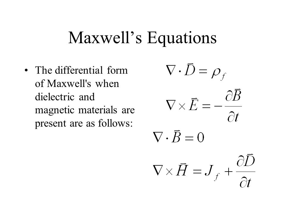 Maxwell's Equations The differential form of Maxwell s when dielectric and magnetic materials are present are as follows: