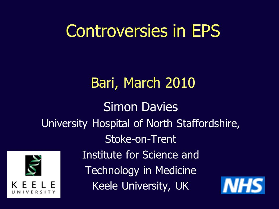 Simon Davies University Hospital of North Staffordshire, Stoke-on-Trent Institute for Science and Technology in Medicine Keele University, UK Controve