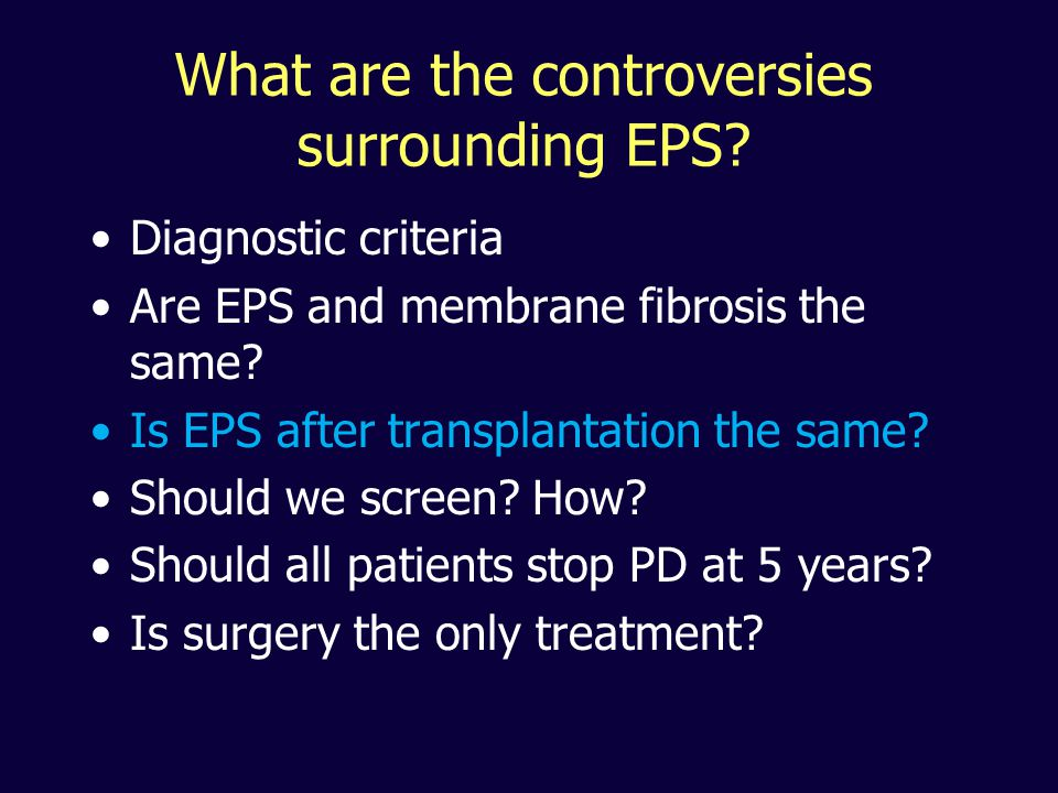 What are the controversies surrounding EPS? Diagnostic criteria Are EPS and membrane fibrosis the same? Is EPS after transplantation the same? Should
