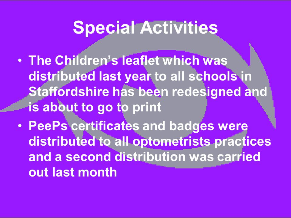 Special Activities The Children's leaflet which was distributed last year to all schools in Staffordshire has been redesigned and is about to go to pr