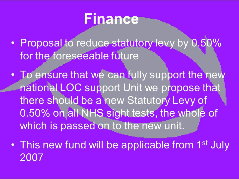 Finance Proposal to reduce statutory levy by 0.50% for the foreseeable future To ensure that we can fully support the new national LOC support Unit we